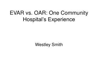 EVAR vs. OAR: One Community Hospital's Experience