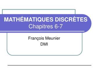 MATHÉMATIQUES DISCRÈTES Chapitres 6-7