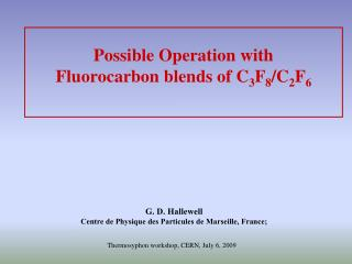 Possible Operation with Fluorocarbon blends of C 3 F 8 /C 2 F 6
