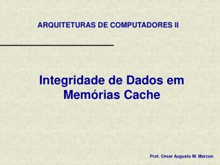 Integridade de Dados em Memórias Cache