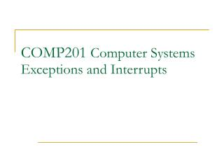 COMP201  Computer Systems Exceptions and Interrupts
