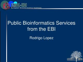 Public Bioinformatics Services from the EBI