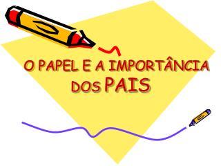 O PAPEL E A IMPORTÂNCIA DOS  PAIS