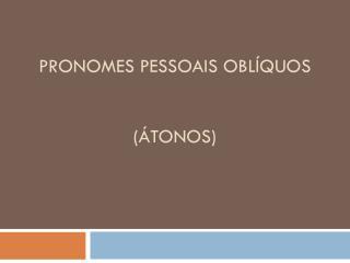 Pronomes Pessoais Oblíquos ( Á tonos )