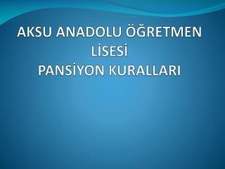 AKSU ANADOLU ÖĞRETMEN LİSESİ PANSİYON KURALLARI