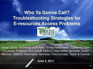 Who Ya Gonna Call?  Troubleshooting Strategies for  E-resources Access Problems