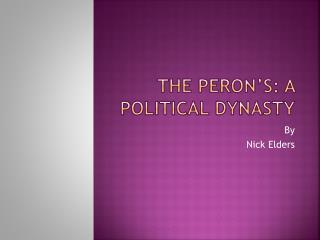The Peron's: A Political Dynasty