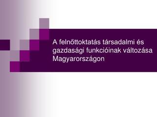 A felnőttoktatás társadalmi és gazdasági funkcióinak változása Magyarországon