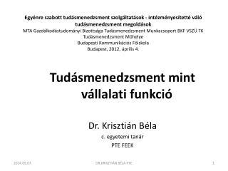 Tudásmenedzsment mint vállalati funkció Dr. Krisztián Béla c. egyetemi tanár PTE FEEK
