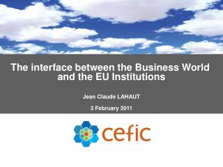 The interface between the Business World  and the EU Institutions Jean Claude LAHAUT