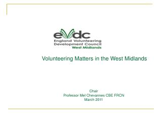 Volunteering Matters in the West Midlands Chair  Professor Mel Chevannes CBE FRCN March 2011