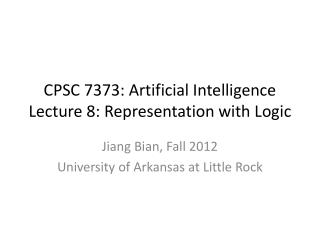 CPSC 7373: Artificial Intelligence Lecture  8: Representation with Logic
