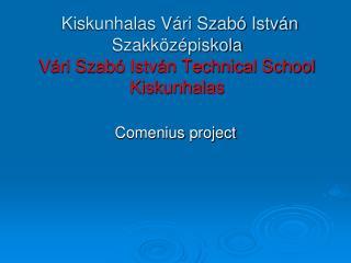 Kiskunhalas Vári Szabó István Szakközépiskola  Vári Szabó István Technical School Kiskunhalas
