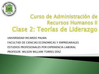 Curso de Administración de Recursos Humanos II Clase  2: Teorías de Liderazgo