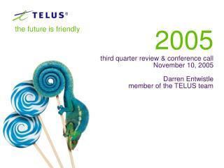 2005 third quarter review & conference call November 10, 2005 Darren Entwistle