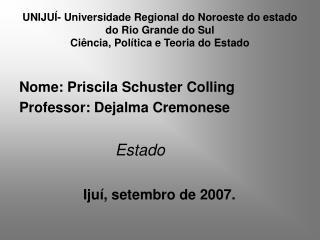 Nome: Priscila Schuster Colling Professor: Dejalma Cremonese Estado Ijuí, setembro de 2007.