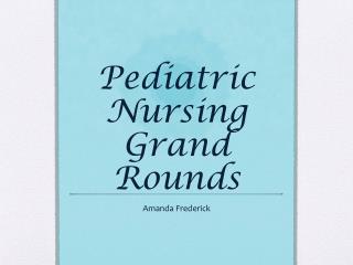 Pediatric Nursing Grand Rounds
