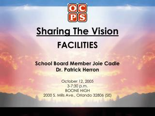 Sharing The Vision  FACILITIES  School Board Member Joie Cadle Dr. Patrick Herron
