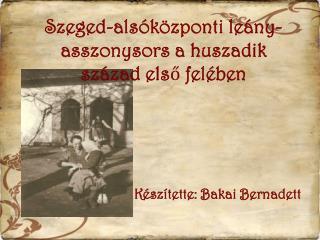 Szeged-alsóközponti leány-asszonysors a huszadik század els ő  felében