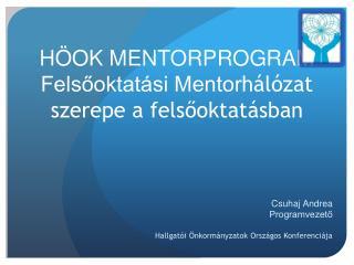 HÖOK MENTORPROGRAM Felsőoktatási Mentor hálózat szerepe a felsőoktatásban