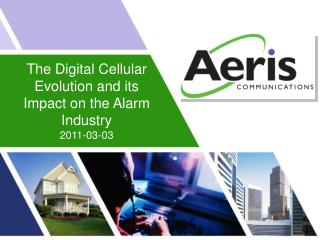 The Digital Cellular Evolution and its Impact on the Alarm Industry 2011-03-03