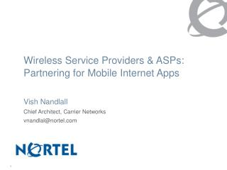Wireless Service Providers & ASPs: Partnering for Mobile Internet Apps Vish Nandlall