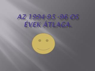 Az 1994-95 -96 os  évek átlaga.