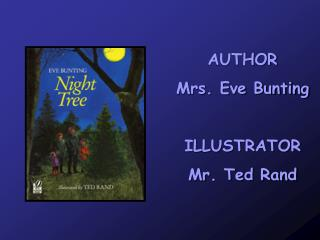 AUTHOR Mrs. Eve Bunting ILLUSTRATOR Mr. Ted Rand