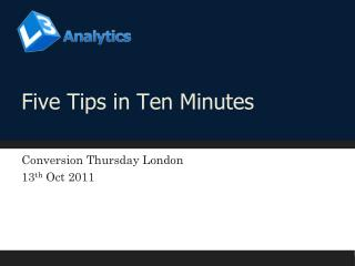 Five Tips in Ten Minutes