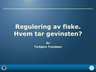 Regulering av fiske. Hvem tar gevinsten?