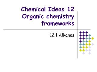 Chemical Ideas 12 Organic chemistry frameworks
