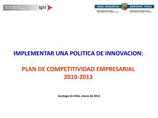 IMPLEMENTAR UNA POLITICA DE INNOVACION: PLAN DE COMPETITIVIDAD EMPRESARIAL 2010-2013