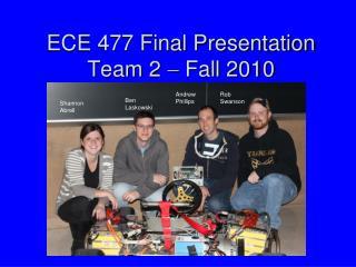 ECE 477 Final Presentation Team 2    Fall 2010