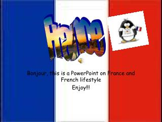 Bonjour, this is a PowerPoint on France and French lifestyle Enjoy!!!