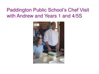Paddington Public School's Chef Visit with Andrew and Years 1 and 4/5S