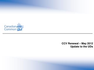 CCV Renewal – May 2012 Update to the UDs