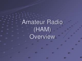 Amateur Radio (HAM) Overview