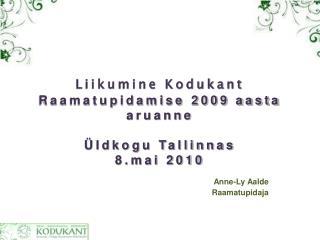 Liikumine Kodukant Raamatupidamise 2009 aasta aruanne  Üldkogu Tallinnas 8.mai 2010