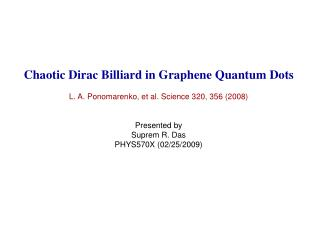 Chaotic Dirac Billiard in Graphene Quantum Dots L. A. Ponomarenko, et al. Science 320, 356 (2008)
