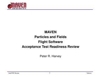 MAVEN  Particles and Fields  Flight Software  Acceptance Test Readiness Review Peter R. Harvey