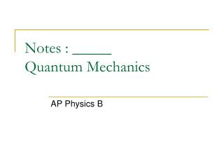 Notes : _____ Quantum Mechanics