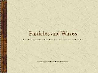 Particles and Waves