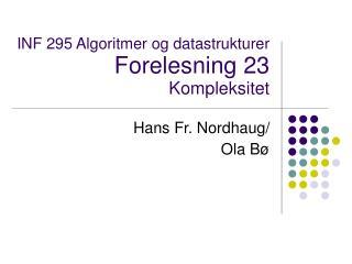 INF 295 Algoritmer og datastrukturer Forelesning 23  Kompleksitet