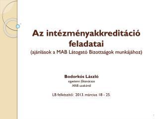Az intézményakkreditáció  feladatai (ajánlások a MAB Látogató Bizottságok munkájához)