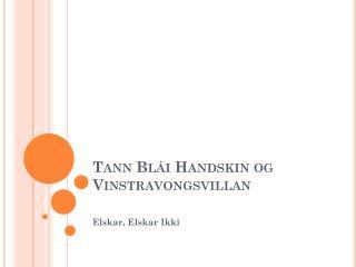 Tann Blái Handskin og  Vinstravongsvillan