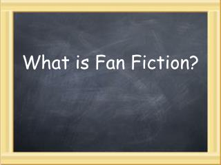What is Fan Fiction?