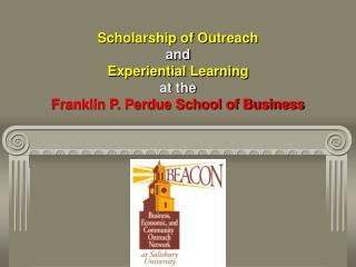 Scholarship of Outreach and  Experiential Learning  at the Franklin P. Perdue School of Business