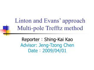 Linton and Evans' approach Multi-pole Trefftz method