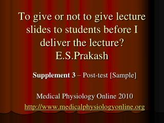 To give or not to give lecture slides to students before I deliver the lecture? E.S.Prakash