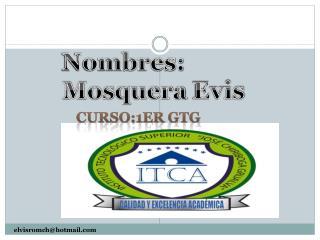 Nombres: Mosquera  Evis